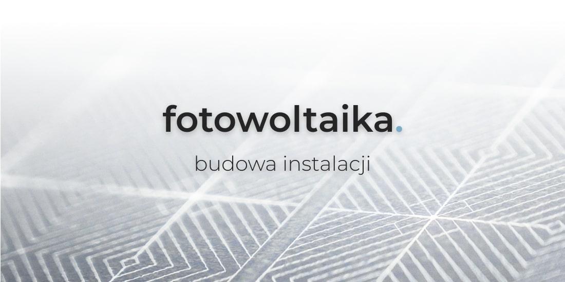 budowa instalacji fotowoltaicznej