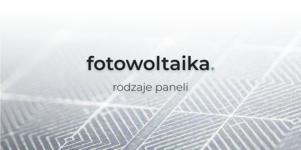 rodzaje paneli fotowoltaicznych